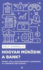 Solti Gabriella - Hogyan működik a bank? (új példány)