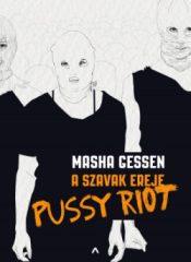 Masha Gessen - A szavak ereje - Pussy Riot (új példány)