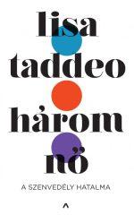 Lisa Taddeo - Három nő - A szenvedély hatalma (új példány)