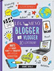 Légy te is menő blogger és vlogger 10 lépésben! (új példány)