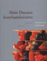 Alain Ducasse konyhaművészete - Desszertek és cukrászat (új példány)