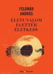 Feldmár András-Életunalom, élettér, életkedv (új példány)