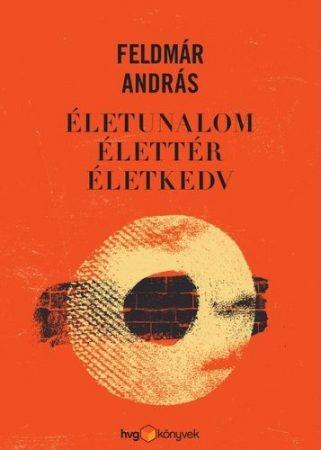 Feldmár András-Életunalom, élettér, életkedv (Új példány, megvásárolható, de nem kölcsönözhető!)