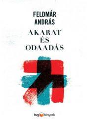 Feldmár András-Akarat és odaadás (Új példány, megvásárolható, de nem kölcsönözhető!)