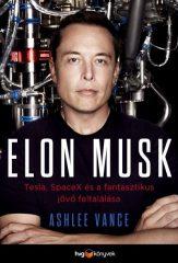 Elon Musk - Tesla, SpaceX és a fantasztikus jövő feltalálása (Új példány, megvásárolható, de nem kölcsönözhető!)
