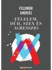 Feldmár András-Félelem, düh, szex és agresszió (új példány)