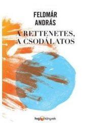 FELDMÁR ANDRÁS-A rettenetes, a csodálatos (Új példány, megvásárolható, de nem kölcsönözhető!)