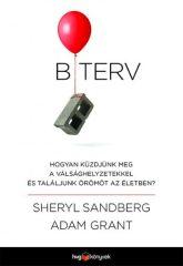 Adam Grant-Sheryl Sandberg - B terv-Hogyan küzdjünk meg a válsághelyzetekkel és találjunk örömöt az életben? (Új példány, megvásárolható, de nem kölcsönözhető!)