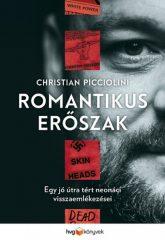 Christian Picciolini - Romantikus erőszak (új példány)