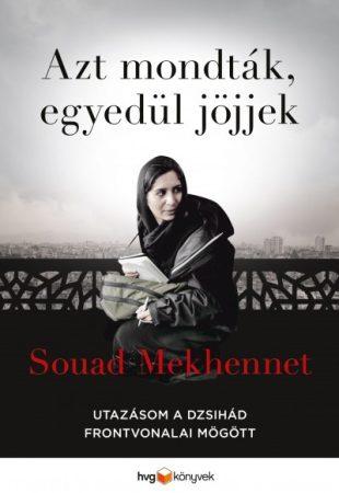 Souad Mekhennet - Azt mondták, egyedül jöjjek (új példány)