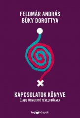 Feldmár András-Büky Dorottya-Kapcsolatok könyve (új példány)