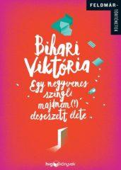 Bihari Viktória - Egy negyvenes szingli majdnem (!) elcseszett élete (új példány)
