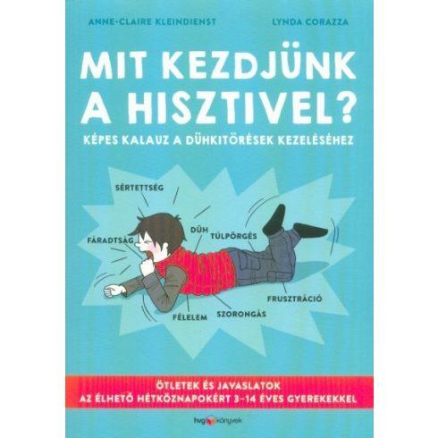 Anne-Claire Kleindienst - Mit kezdjünk a hisztivel? - Képes kalauz a dühkitörések kezeléséhez (új példány)