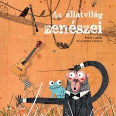 Pedro Alcalde és Sára Bernadett - Az állatvilág zenészei (új példány)