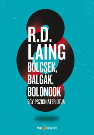 R. D. Laing - Bölcsek, balgák, bolondok (új példány)