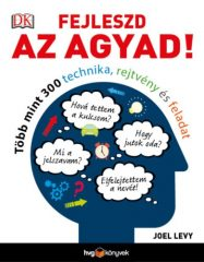 Joel Levy - Fejleszd az agyad! - Több mint 300 technika, rejtvény és feladat (új példány)