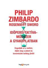 Philip Zimbardo és Rosemary Sword - Időperspektíva-módszer a gyakorlatban (új példány)
