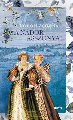 Ugron Zsolna-A nádor asszonyai (új példány)