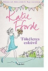 Katie Fforde-Tökéletes esküvő (Új példány, megvásárolható, de nem kölcsönözhető!)