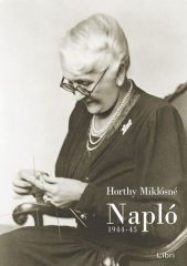 Horthy Miklósné-Napló-1944-1945 (Új példány, megvásárolható, de nem kölcsönözhető!)