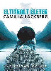 Camilla Läckberg-Eltitkolt életek (Új példány, megvásárolható, de nem kölcsönözhető!)