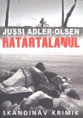 Jussi Adler-Olsen - Határtalanul (Új példány, megvásárolható, de nem kölcsönözhető!)