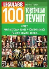 Lahner Péter-Legújabb 100 történelmi tévhit (Új példány, megvásárolható, de nem kölcsönözhető!)
