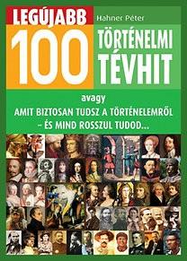 Hahner Péter-Legújabb 100 történelmi tévhit (új példány)