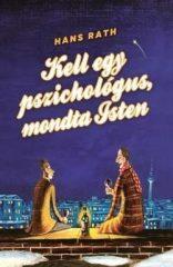 Hans Rath - Kell egy pszichológus, mondta Isten (új példány)