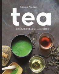Szuna Noémi - Tea - Csészével a világ körül (új példány)
