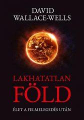 David Wallace-Wells-Lakhatatlan Föld - Élet a felmelegedés után (Előjegyezhető!)