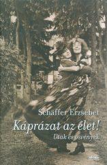 Schäffer Erzsébet-Káprázat az élet! /Utak és ösvények