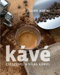 Szuna Noémi - Kávé - Csészével a világ körül - 2. kiadás (új példány)