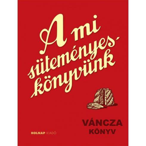 Váncza József - A mi süteményes könyvünk (új példány)