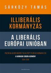 Dr. Sárközy Tamás - Illiberális kormányzás a liberális Európai Unióban (új példány)