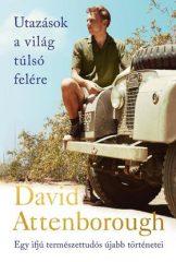 David Attenborough - Utazások a világ túlsó felére (új példány)