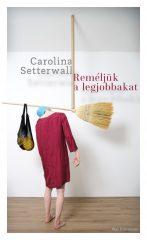 Carolina Setterwall - Reméljük a legjobbakat (új példány)