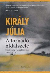 Király Júlia - A tornádó oldalszele (új példány)