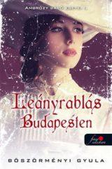 Böszörményi Gyula-Leányrablás Budapesten 1. (Új példány, megvásárolható, de nem kölcsönözhető!)