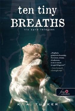 K. A. Tucker-Tíz apró lélegzet:Ten Tiny Breaths (új példány)