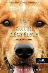 W. Bruce Cameron-Egy kutya négy élete (új példány)