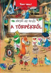 Tony Wolf - Mesél az erdő - A törpékről (új példány)