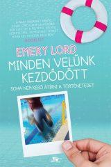 Emery Lord - Minden velünk kezdődött