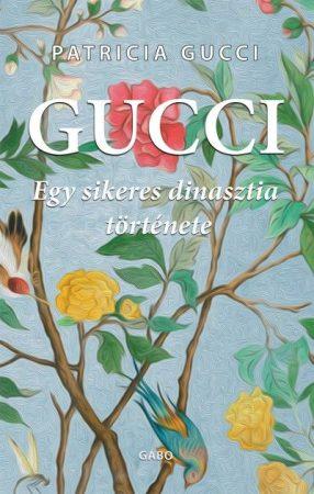 Patrizia Gucci - Gucci - Egy sikeres dinasztia története (új példány)