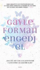 Gayle Forman-Engedj el (Új példány, megvásárolható, de nem kölcsönözhető!)
