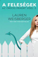 Lauren Weisberger - A feleségek - Az ördög pradát visel 3. (új példány)