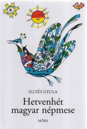 Illyés Gyula - Hetvenhét magyar népmese (új példány)