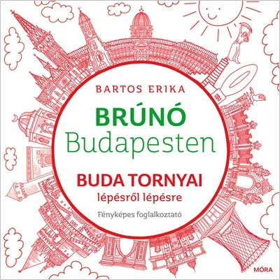 Bartos Erika - Buda tornyai lépésről lépésre-Brúnó Budapesten 1. (új példány)