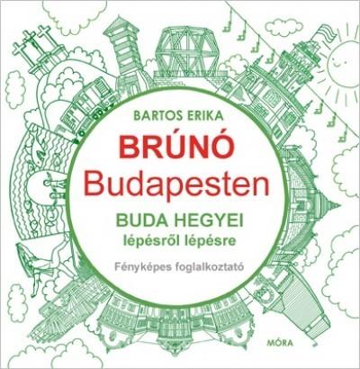 Bartos Erika - Buda hegyei lépésről lépésre-Brúnó Budapesten 2. (új példány)