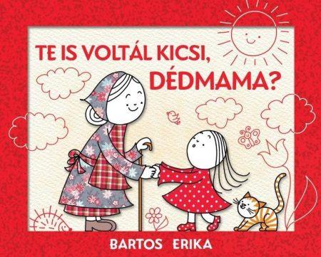 Bartos Erika - Te is voltál kicsi, dédmama? (új példány)